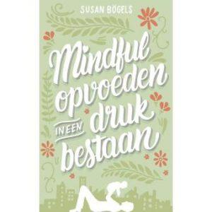 4x mijn favoriete boeken over opgroeien - Mindful opvoeden in een druk bestaan